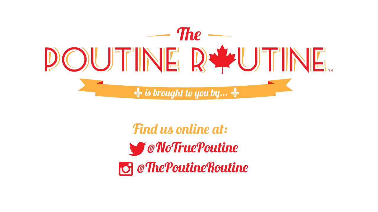 Closing credits for THE POUTINE ROUTINE